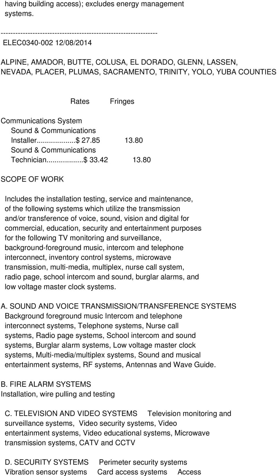 Installer...$ 27.85 13.80 Sound & Communications Technician...$ 33.42 13.