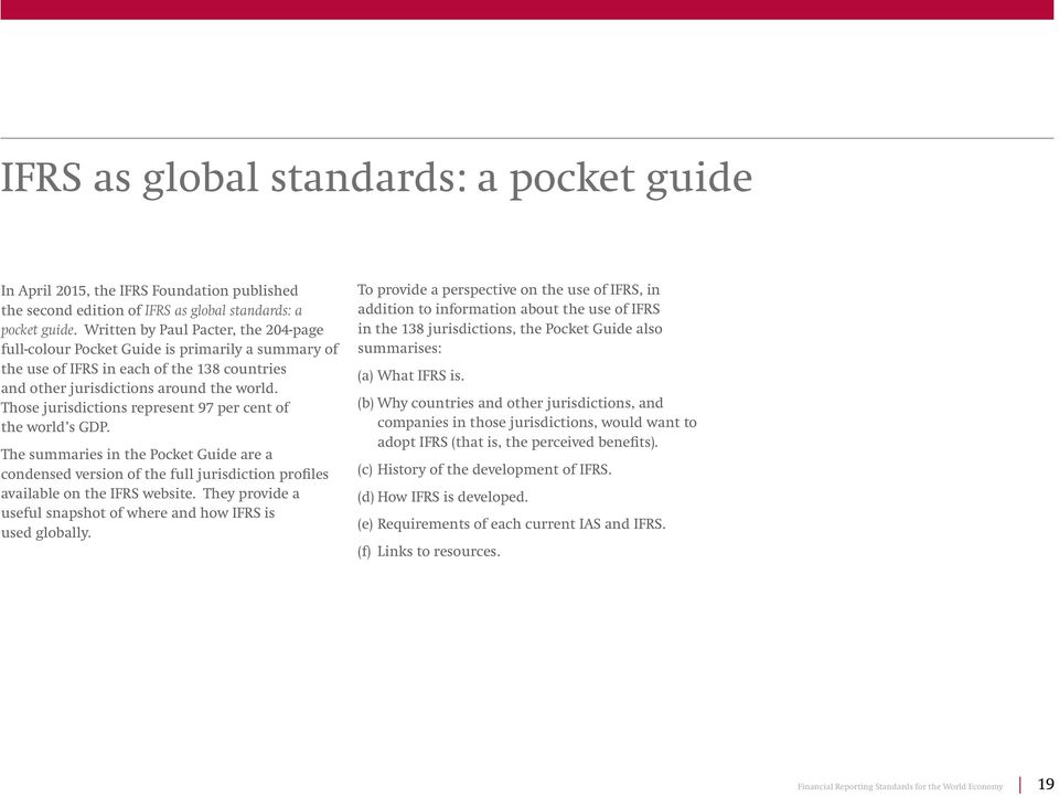 Those jurisdictions represent 97 per cent of the world s GDP. The summaries in the Pocket Guide are a condensed version of the full jurisdiction profiles available on the IFRS website.