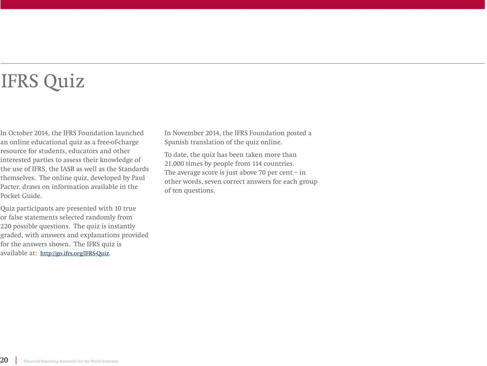 In November 2014, the IFRS Foundation posted a Spanish translation of the quiz online. To date, the quiz has been taken more than 21,000 times by people from 114 countries.