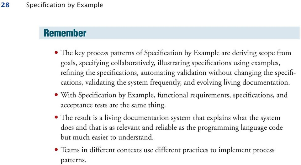 With Specification by Example, functional requirements, specifications, and acceptance tests are the same thing.