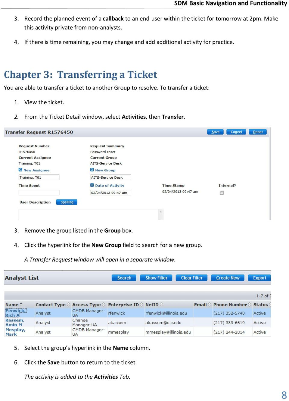 To transfer a ticket: 1. View the ticket. 2. From the Ticket Detail window, select Activities, then Transfer. 3. Remove the group listed in the Group box. 4.