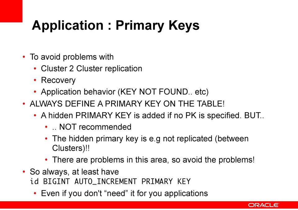 ... NOT recommended The hidden primary key is e.g not replicated (between Clusters)!