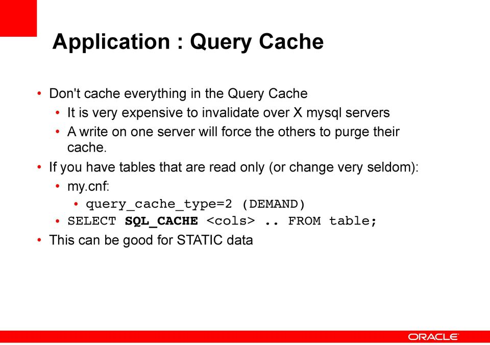 their cache. If you have tables that are read only (or change very seldom): my.