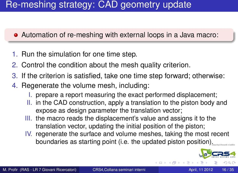 prepare a report measuring the exact performed displacement; II. in the CAD construction, apply a translation to the piston body and expose as design parameter the translation vector; III.
