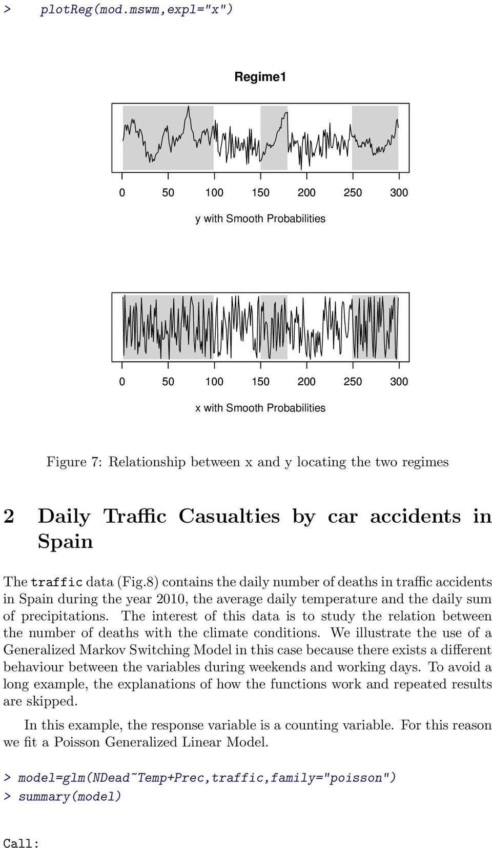 traffic data (Fig.8) contains the daily number of deaths in traffic accidents in Spain during the year 2010, the average daily temperature and the daily sum of precipitations.