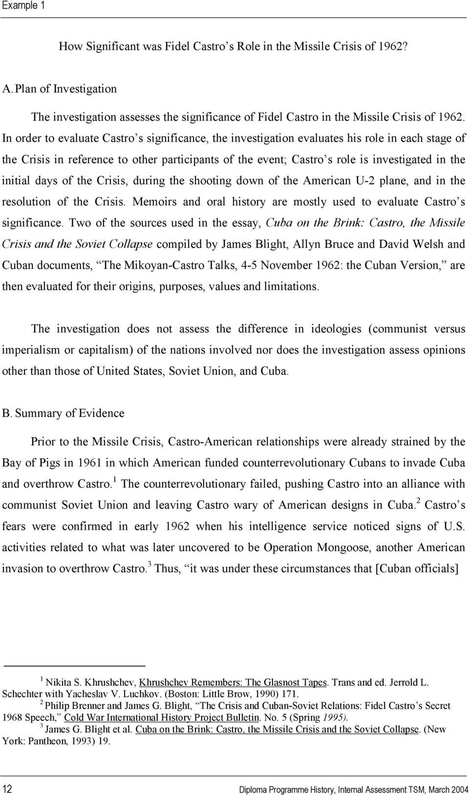 initial days of the Crisis, during the shooting down of the American U-2 plane, and in the resolution of the Crisis. Memoirs and oral history are mostly used to evaluate Castro s significance.