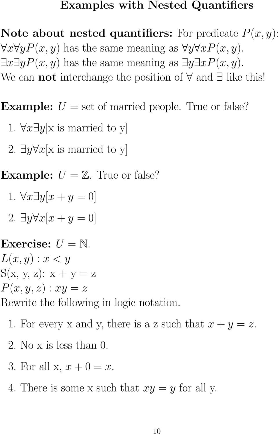 x y[x is married to y] 2. y x[x is married to y] Example: U = Z. True or false? 1. x y[x + y = 0] 2. y x[x + y = 0] Exercise: U = N.