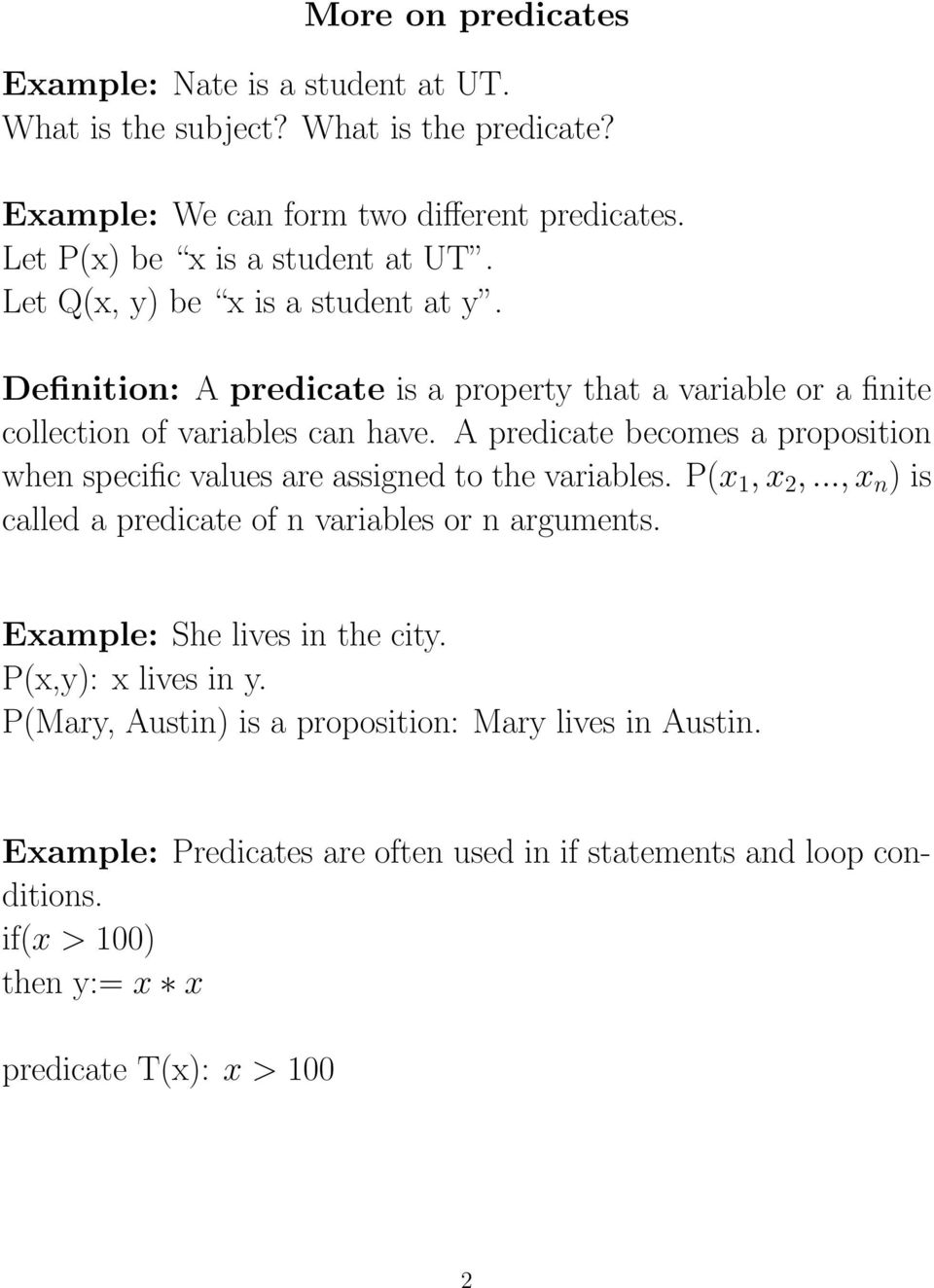 A predicate becomes a proposition when specific values are assigned to the variables. P(x 1, x 2,..., x n ) is called a predicate of n variables or n arguments.