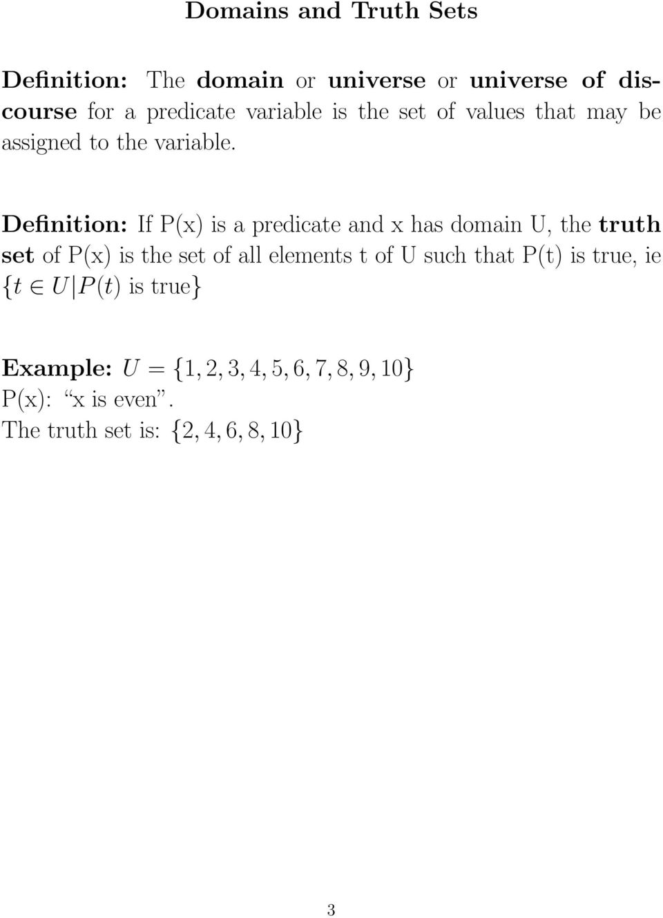 Definition: If P(x) is a predicate and x has domain U, the truth set of P(x) is the set of all elements t