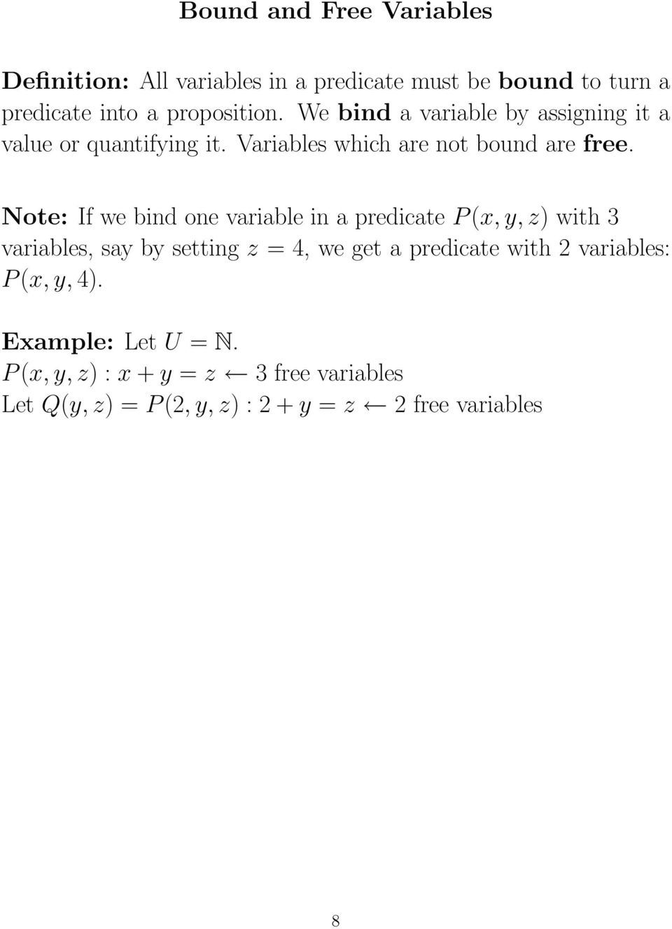 Note: If we bind one variable in a predicate P(x, y, z) with 3 variables, say by setting z = 4, we get a predicate with