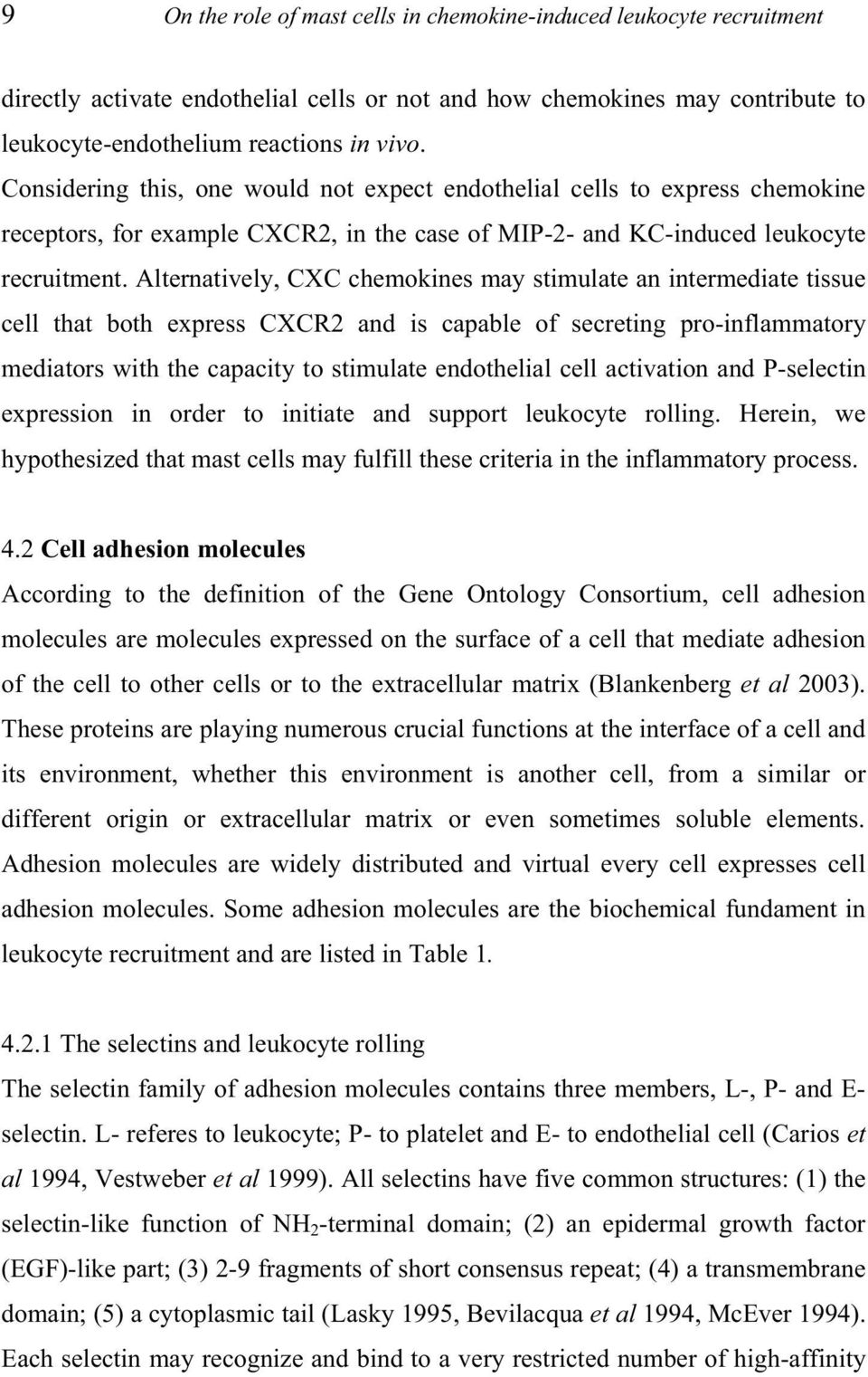 Alternatively, CXC chemokines may stimulate an intermediate tissue cell that both express CXCR2 and is capable of secreting pro-inflammatory mediators with the capacity to stimulate endothelial cell