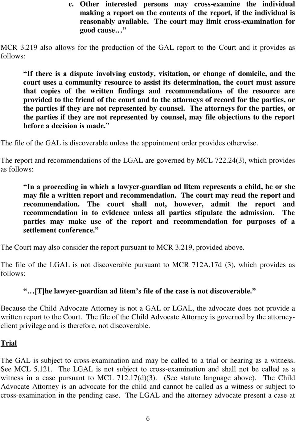 219 also allows for the production of the GAL report to the Court and it provides as follows: If there is a dispute involving custody, visitation, or change of domicile, and the court uses a