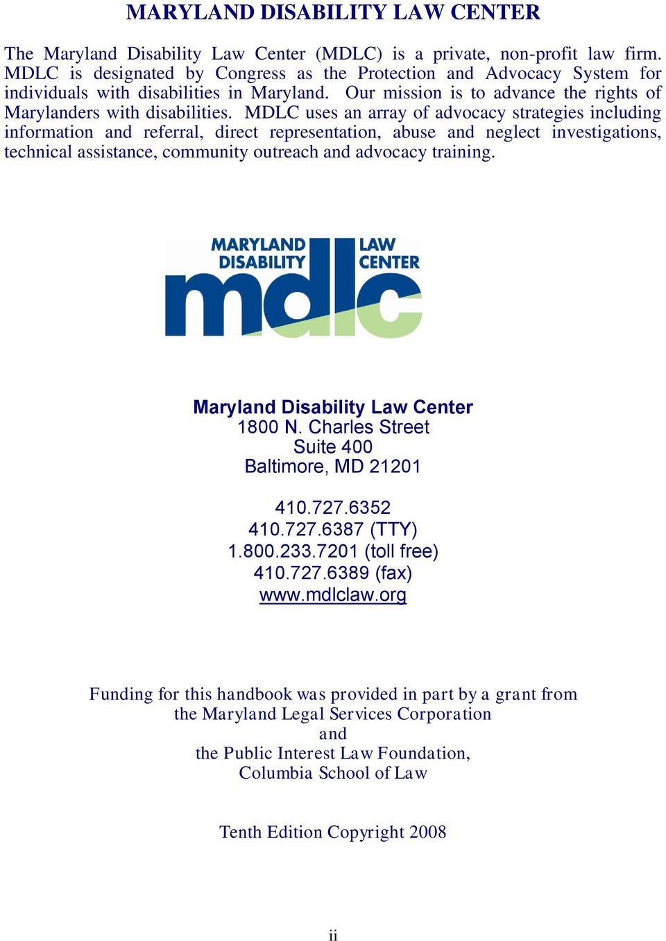 MDLC uses an array of advocacy strategies including information and referral, direct representation, abuse and neglect investigations, technical assistance, community outreach and advocacy training.