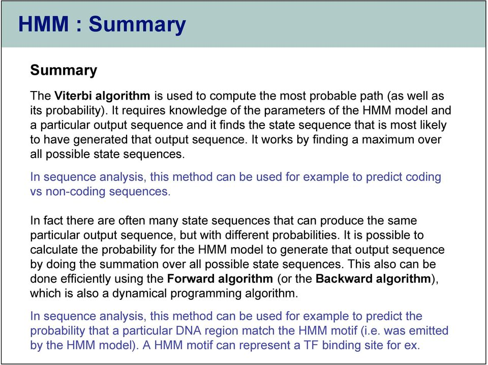 It works by finding a maximum over all possible state sequences. In sequence analysis, this method can be used for example to predict coding vs non-coding sequences.