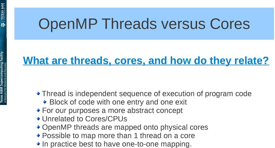 one exit For our purposes a more abstract concept Unrelated to Cores/CPUs OpenMP threads are