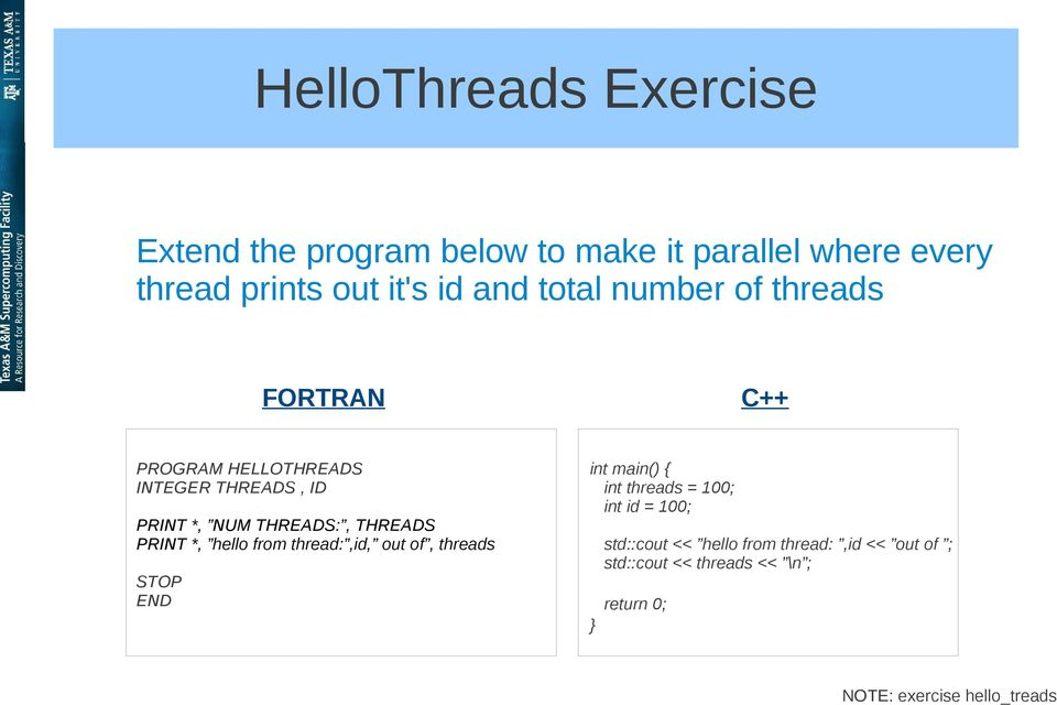 PRINT *, hello from thread:,id, out of, threads STOP END int main() { int threads = 100; int id = 100; }