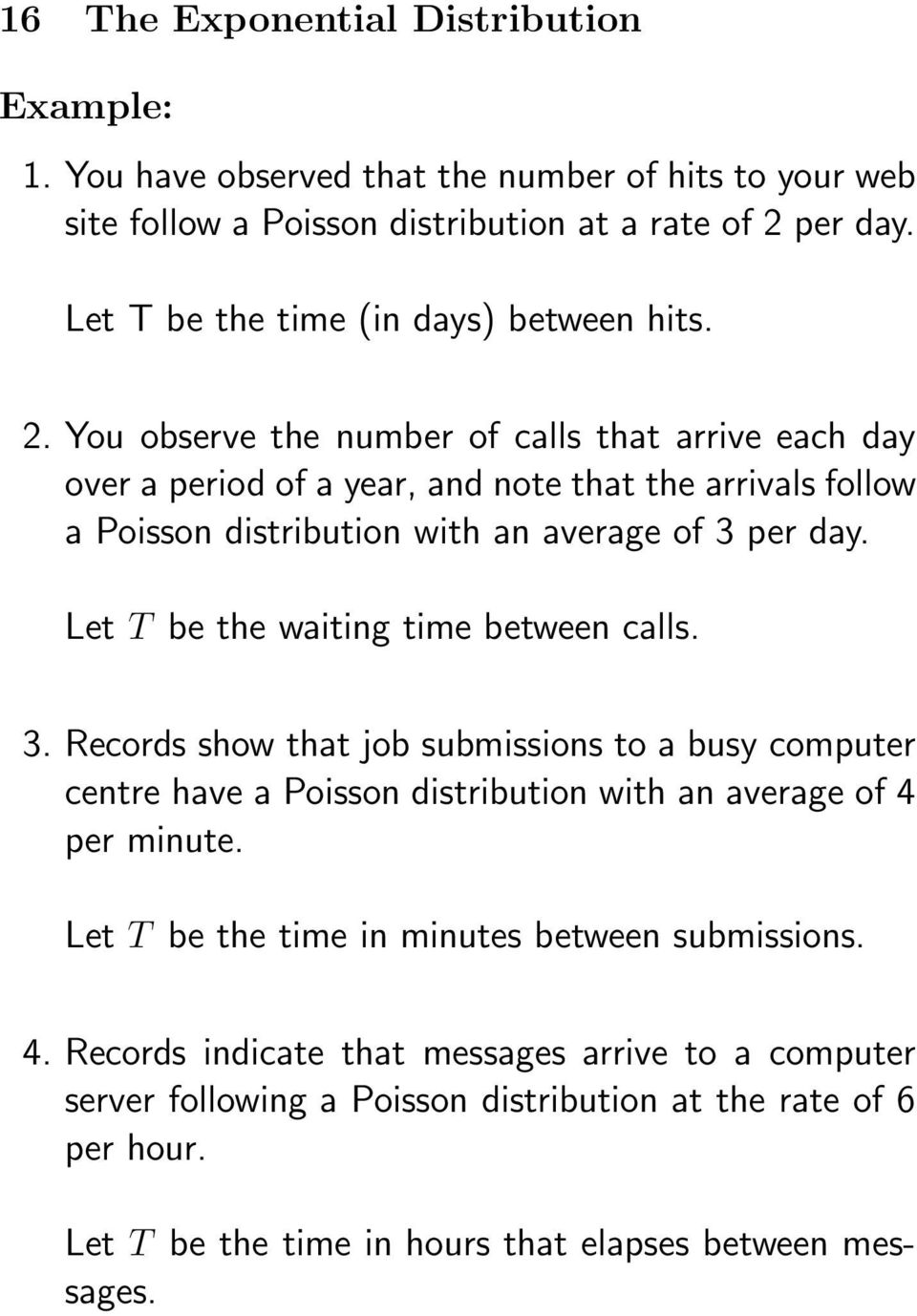 You observe the number of calls that arrive each day over a period of a year, and note that the arrivals follow a Poisson distribution with an average of 3 per day.