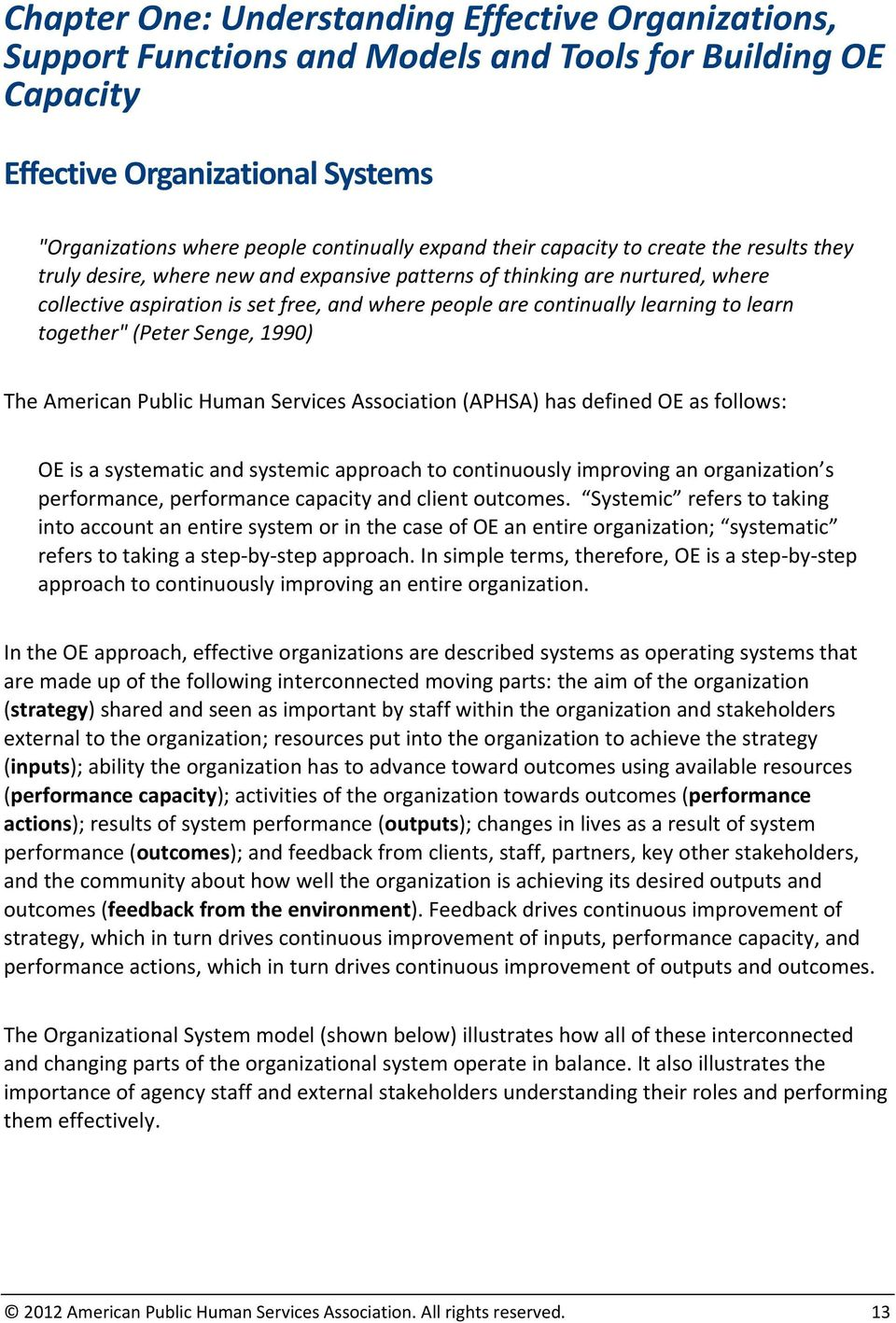 "to learn together"" (Peter Senge, 1990) The American Public Human Services Association (APHSA) has defined OE as follows: OE is a systematic and systemic approach to continuously improving an"