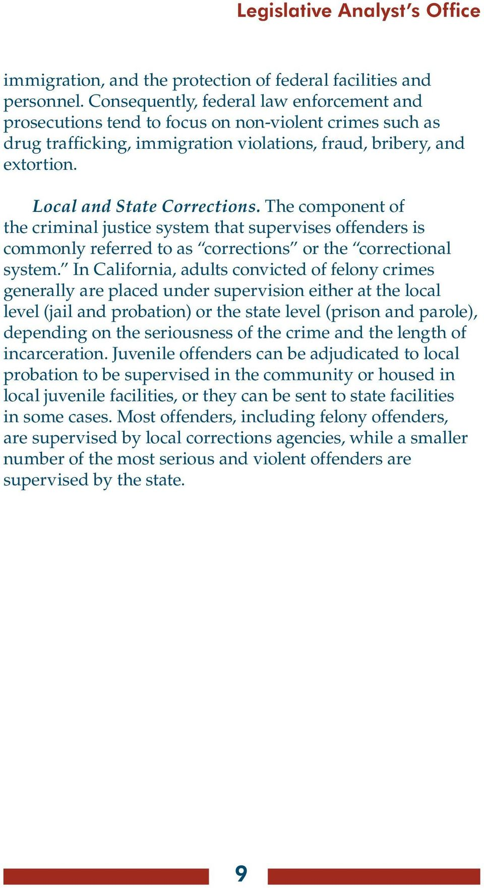 The component of the criminal justice system that supervises offenders is commonly referred to as corrections or the correctional system.