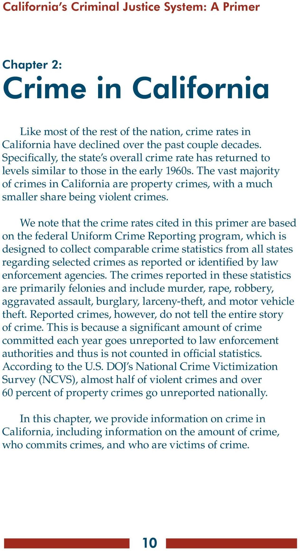 The vast majority of crimes in California are property crimes, with a much smaller share being violent crimes.