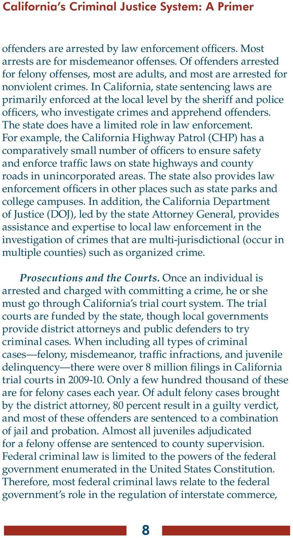In California, state sentencing laws are primarily enforced at the local level by the sheriff and police officers, who investigate crimes and apprehend offenders.