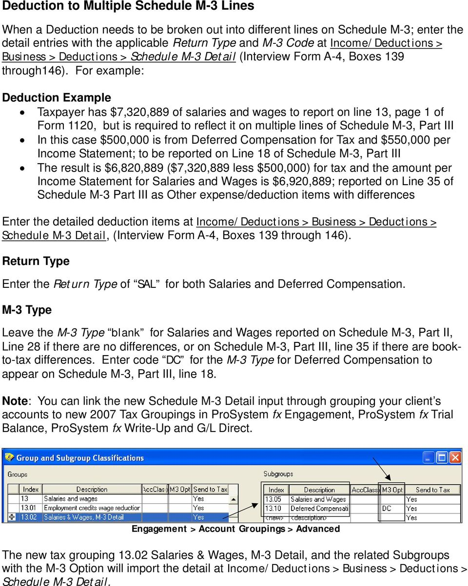 For example: Deduction Example Taxpayer has $7,320,889 of salaries and wages to report on line 13, page 1 of Form 1120, but is required to reflect it on multiple lines of Schedule M-3, Part III In
