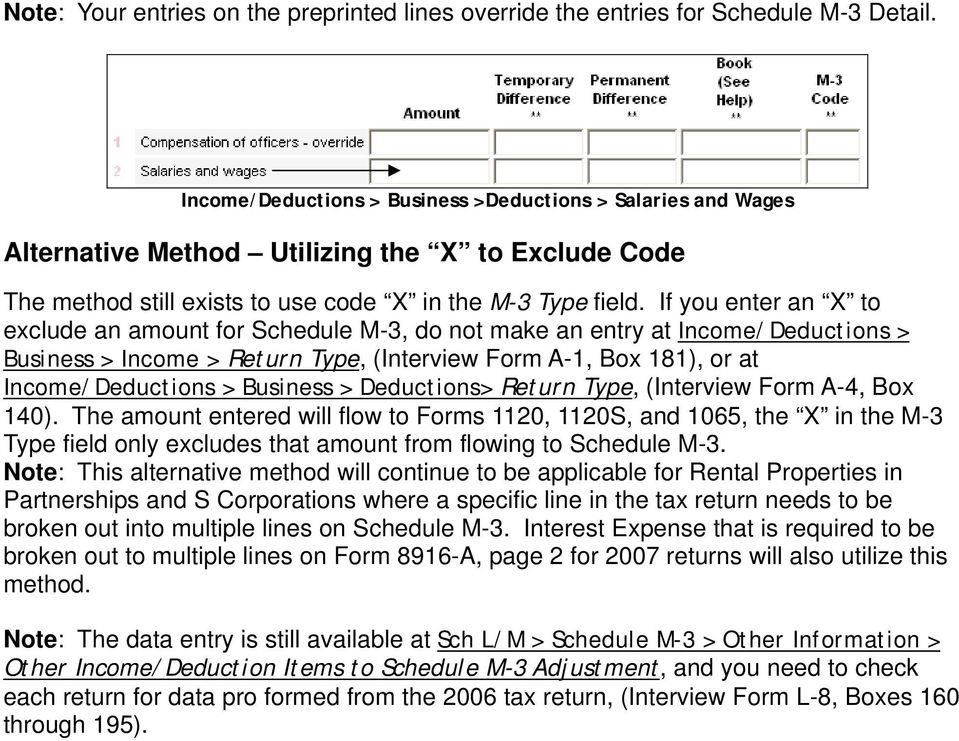 If you enter an X to exclude an amount for Schedule M-3, do not make an entry at Income/Deductions > Business > Income > Return Type, (Interview Form A-1, Box 181), or at Income/Deductions > Business