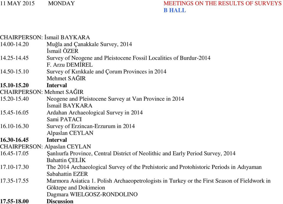 20 Interval CHAIRPERSON: Mehmet SAĞIR 15.20-15.40 Neogene and Pleistocene Survey at Van Province in 2014 İsmail BAYKARA 15.45-16.05 Ardahan Archaeological Survey in 2014 Sami PATACI 16.10-16.