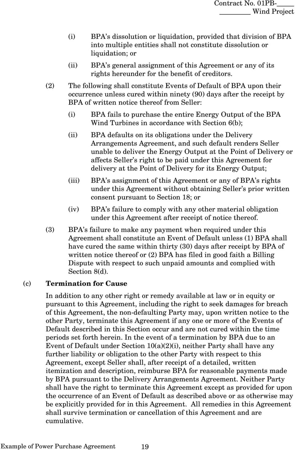 (2) The following shall constitute Events of Default of BPA upon their occurrence unless cured within ninety (90) days after the receipt by BPA of written notice thereof from Seller: (i) (ii) (iii)