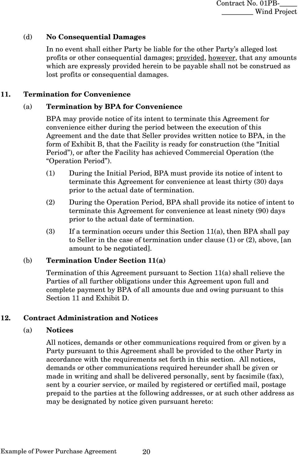 Termination for Convenience (a) Termination by BPA for Convenience BPA may provide notice of its intent to terminate this Agreement for convenience either during the period between the execution of
