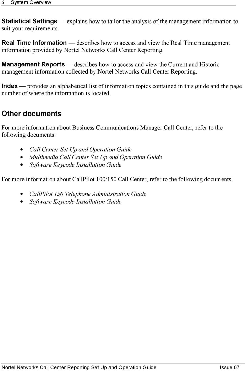 Management Reports describes how to access and view the Current and Historic management information collected by Nortel Networks Call Center Reporting.
