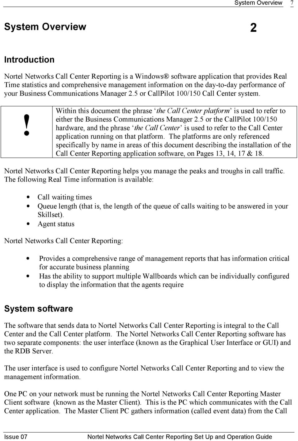 ! Within this document the phrase the Call Center platform is used to refer to either the Business Communications Manager 2.