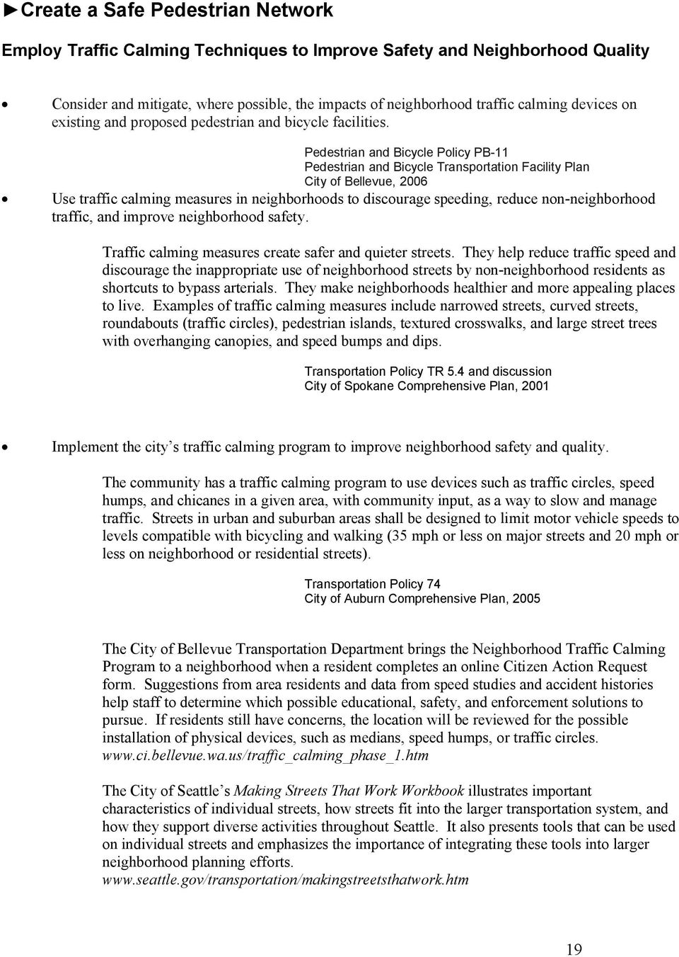 Pedestrian and Bicycle Policy PB-11 Pedestrian and Bicycle Transportation Facility Plan City of Bellevue, 2006 Use traffic calming measures in neighborhoods to discourage speeding, reduce