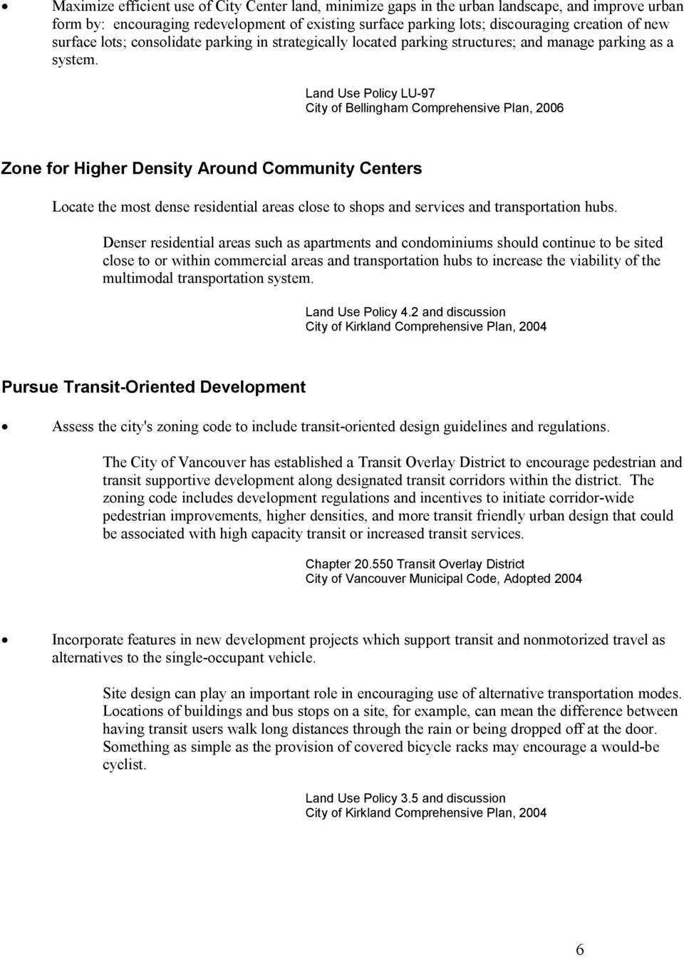 Land Use Policy LU-97 City of Bellingham Comprehensive Plan, 2006 Zone for Higher Density Around Community Centers Locate the most dense residential areas close to shops and services and