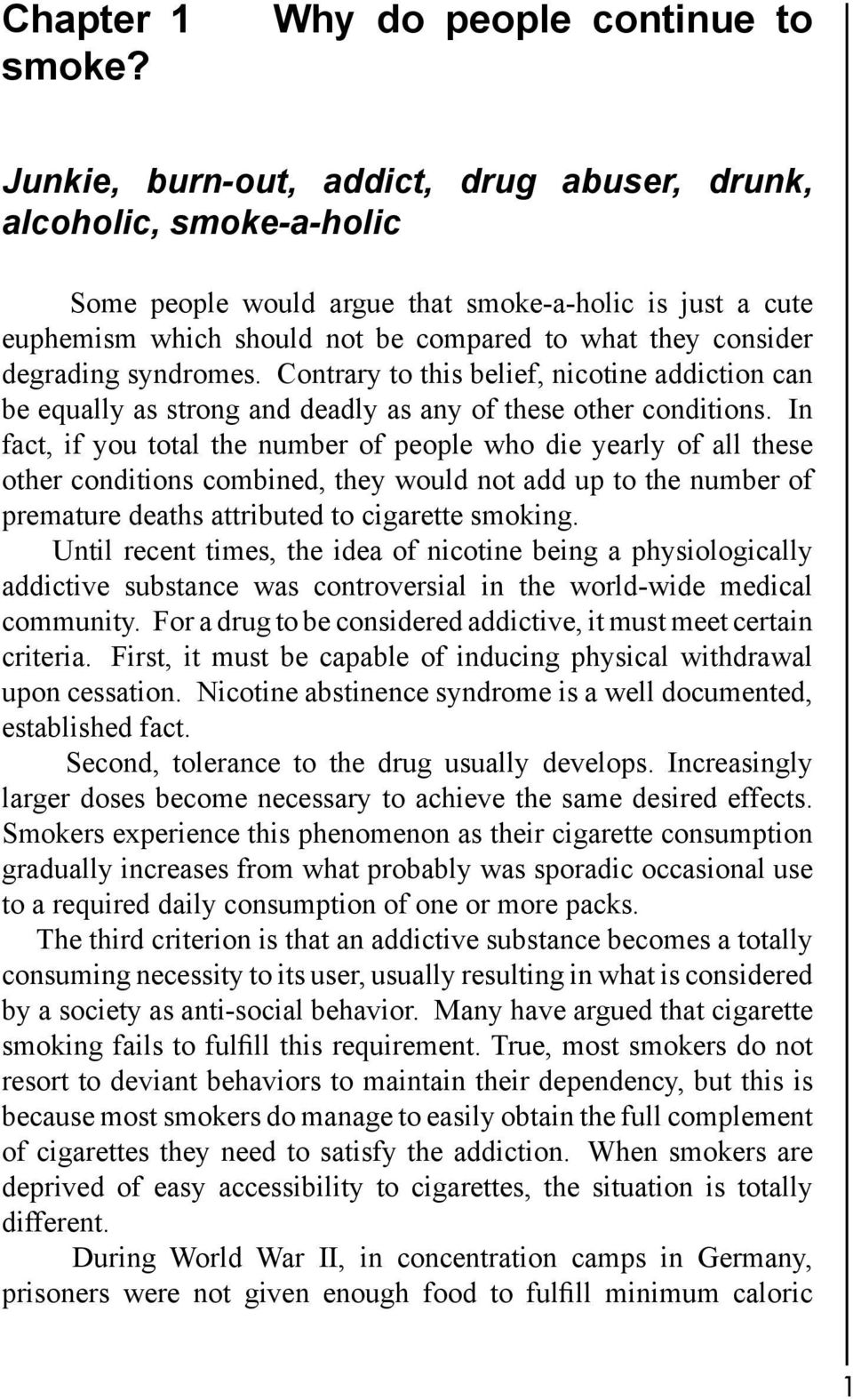 what they consider degrading syndromes. Contrary to this belief, nicotine addiction can be equally as strong and deadly as any of these other conditions.
