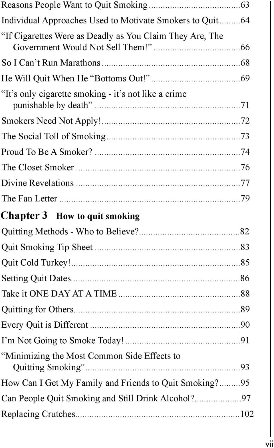 ...72 The Social Toll of Smoking...73 Proud To Be A Smoker?...74 The Closet Smoker...76 Divine Revelations...77 The Fan Letter...79 Chapter 3 How to quit smoking Quitting Methods - Who to Believe?