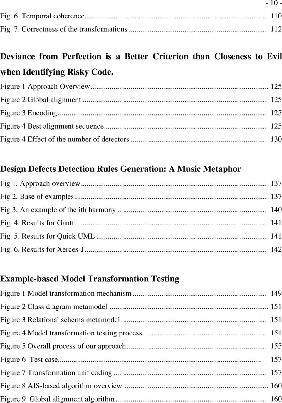 .. 130 Design Defects Detection Rules Generation: A Music Metaphor Fig 1. Approach overview... 137 Fig 2. Base of examples... 137 Fig 3. An example of the ith harmony... 140 Fig. 4. Results for Gantt.