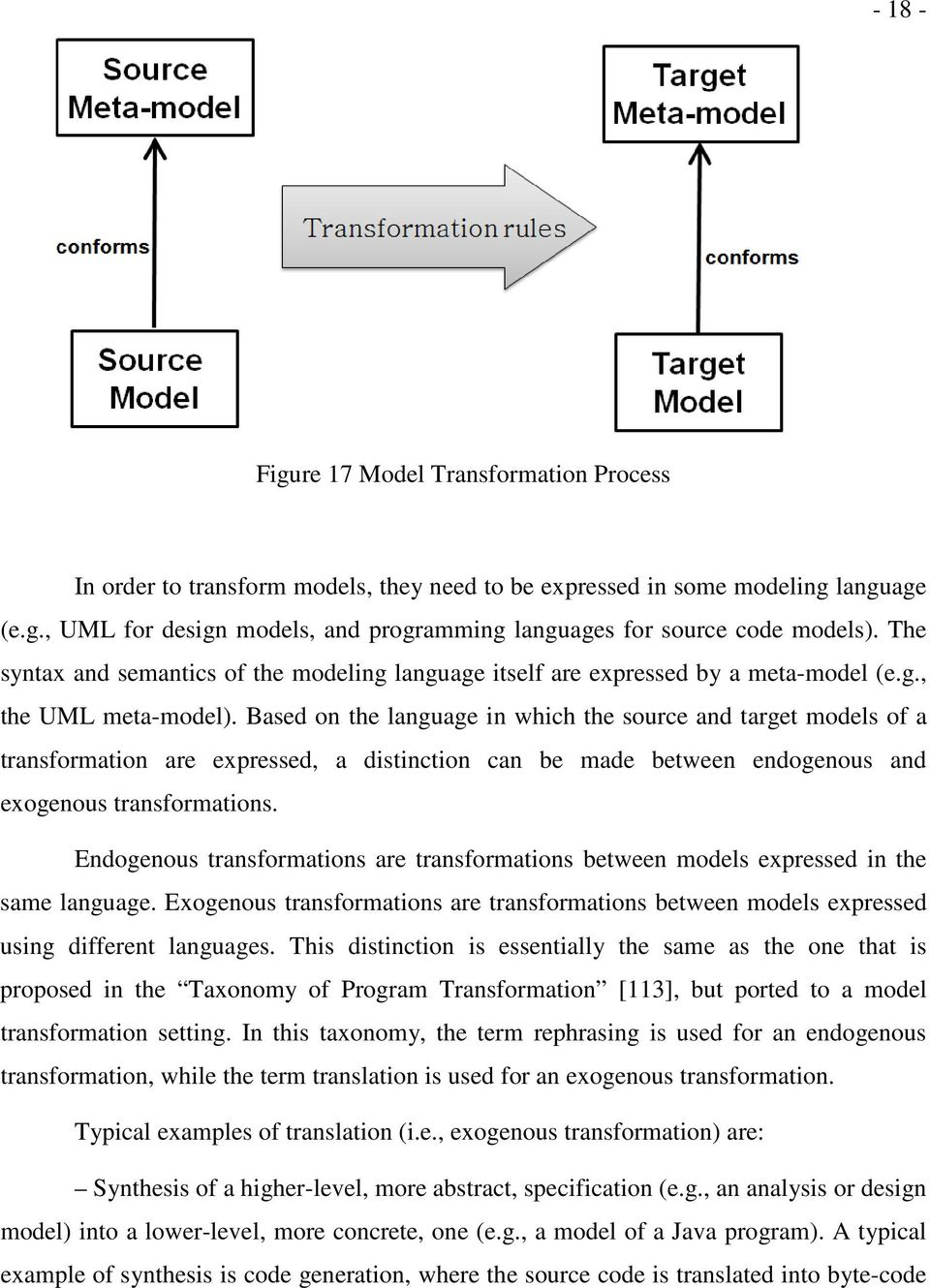 Based on the language in which the source and target models of a transformation are expressed, a distinction can be made between endogenous and exogenous transformations.
