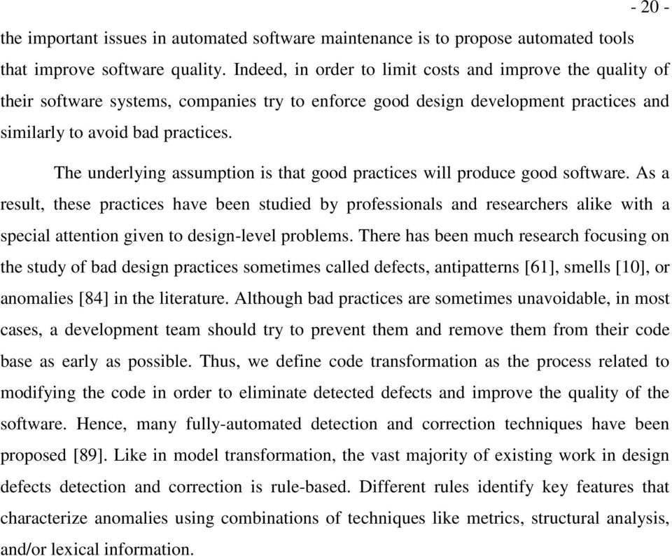 The underlying assumption is that good practices will produce good software.