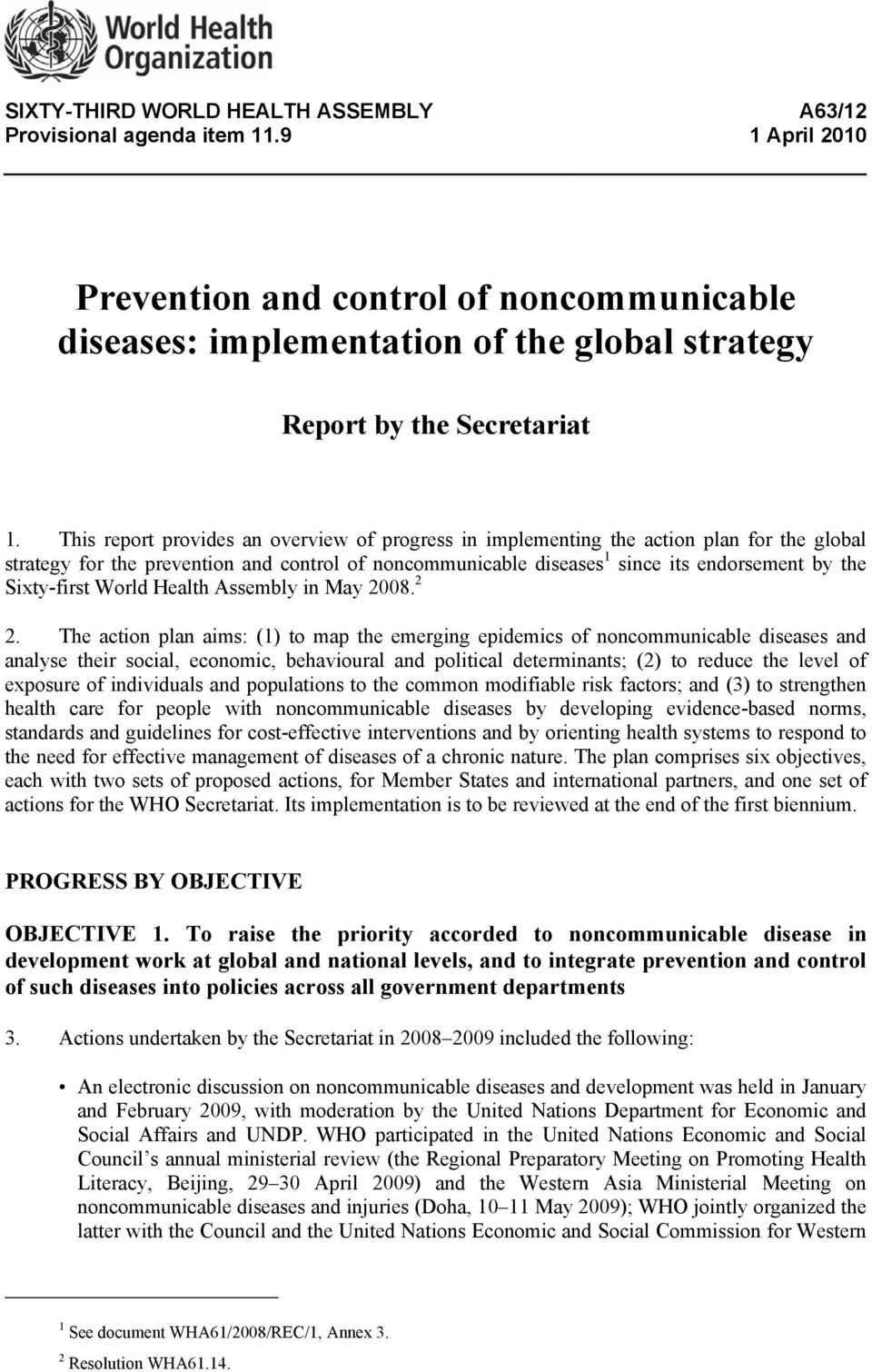 This report provides an overview of progress in implementing the action plan for the global strategy for the prevention and control of noncommunicable diseases 1 since its endorsement by the