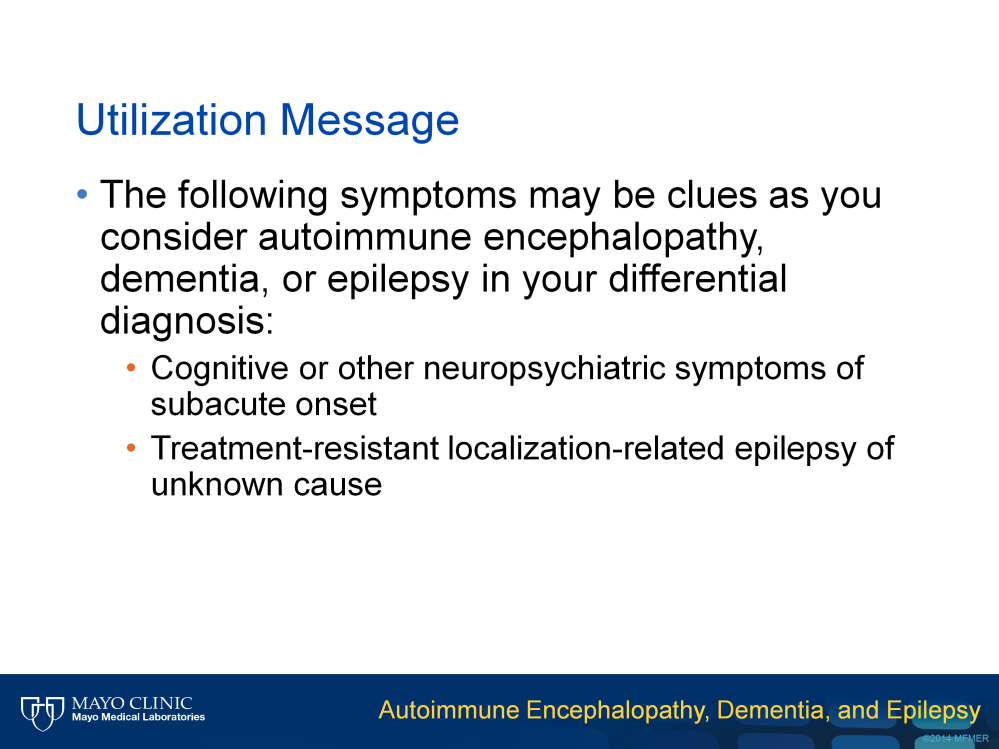 The following symptoms may be clues as you consider autoimmune encephalopathy, dementia, and/or epilepsy in your differential