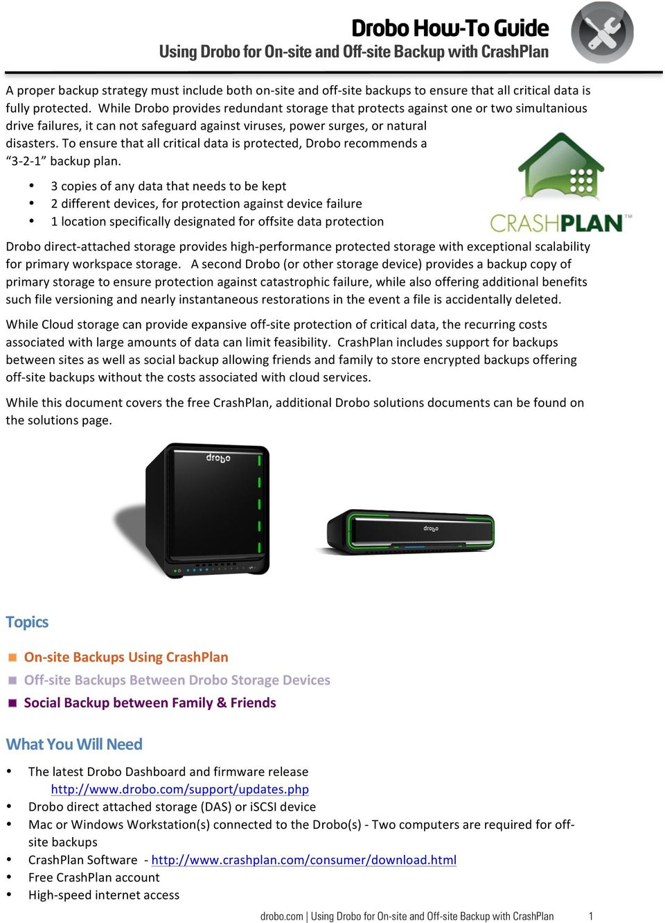 To ensure that all critical data is protected, Drobo recommends a 3-2- 1 backup plan.