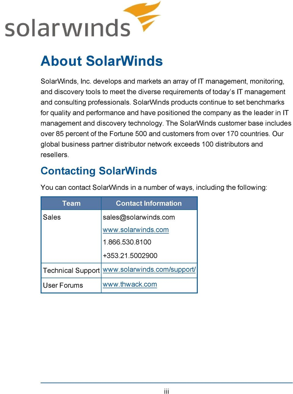 SolarWinds products continue to set benchmarks for quality and performance and have positioned the company as the leader in IT management and discovery technology.