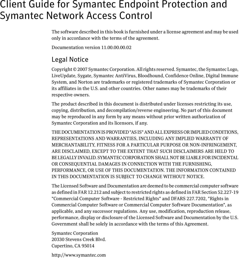 Symantec, the Symantec Logo, LiveUpdate, Sygate, Symantec AntiVirus, Bloodhound, Confidence Online, Digital Immune System, and Norton are trademarks or registered trademarks of Symantec Corporation