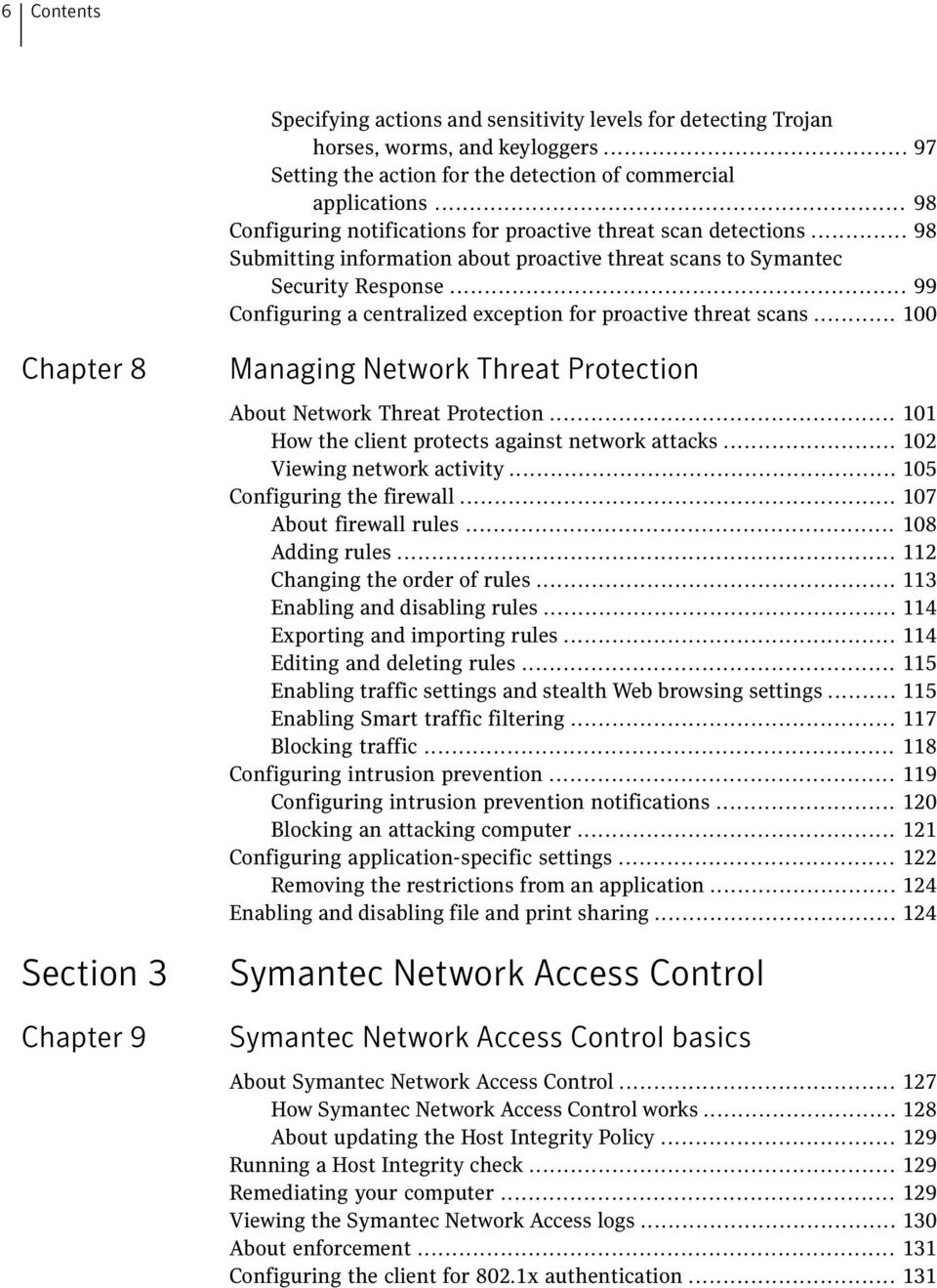 .. 99 Configuring a centralized exception for proactive threat scans... 100 Chapter 8 Section 3 Chapter 9 Managing Network Threat Protection About Network Threat Protection.