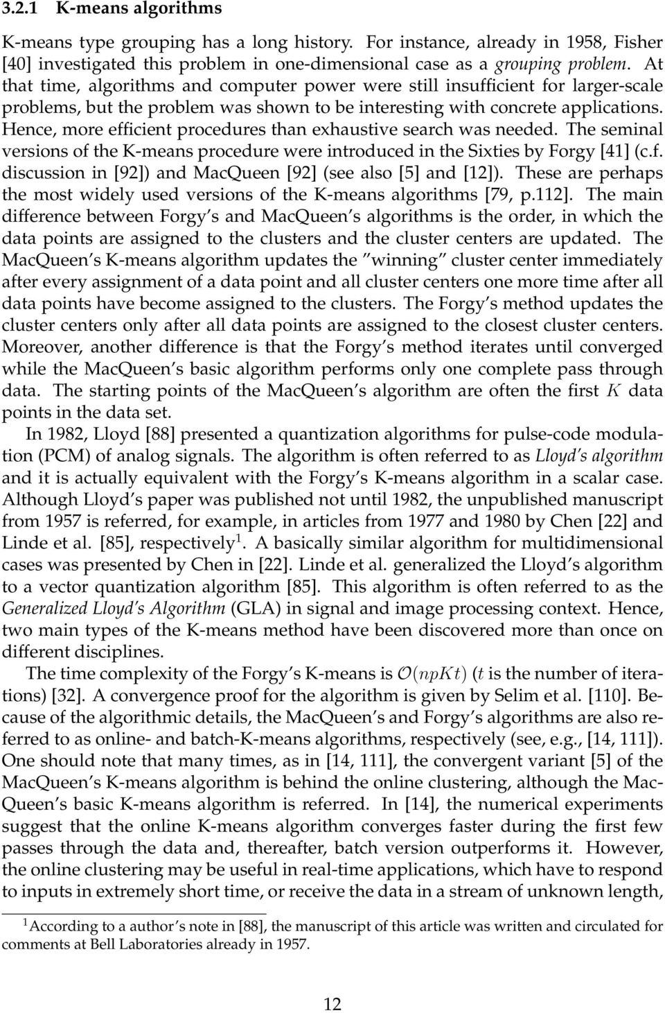 Hence, more efficient procedures than exhaustive search was needed. The seminal versions of the K-means procedure were introduced in the Sixties by Forgy [41] (c.f. discussion in [92]) and MacQueen [92] (see also [5] and [12]).