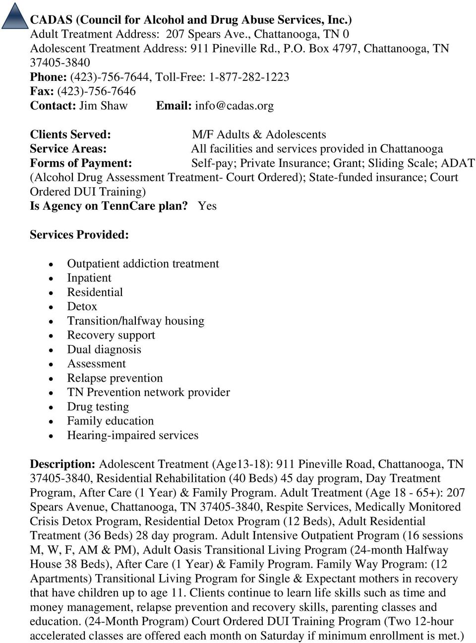 org M/F Adults & Adolescents Service Areas: All facilities and services provided in Chattanooga Forms of Payment: Self-pay; Private Insurance; Grant; Sliding Scale; ADAT (Alcohol Drug Assessment