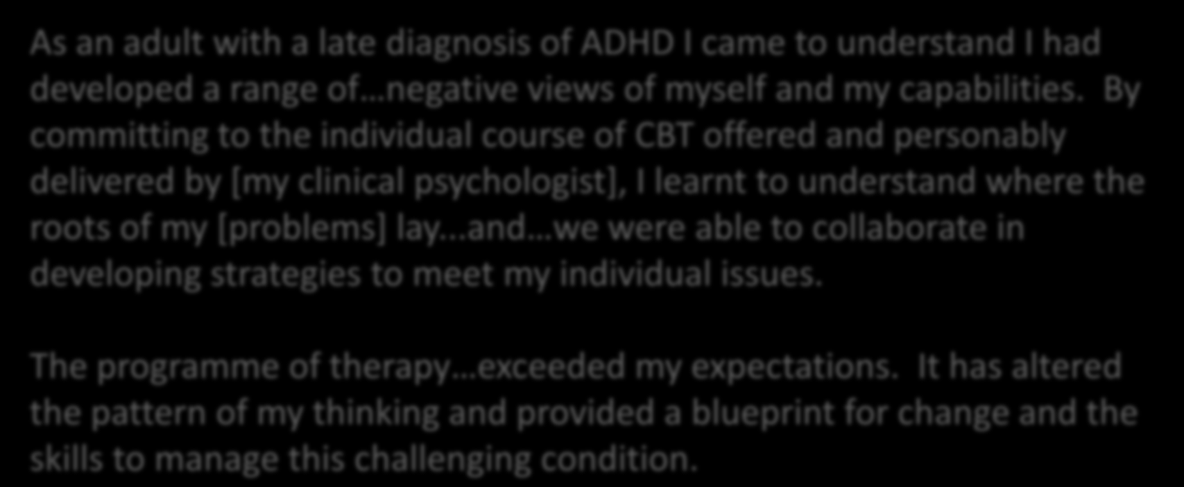 Feedback As an adult with a late diagnosis of ADHD I came to understand I had developed a range of negative views of myself and my capabilities.