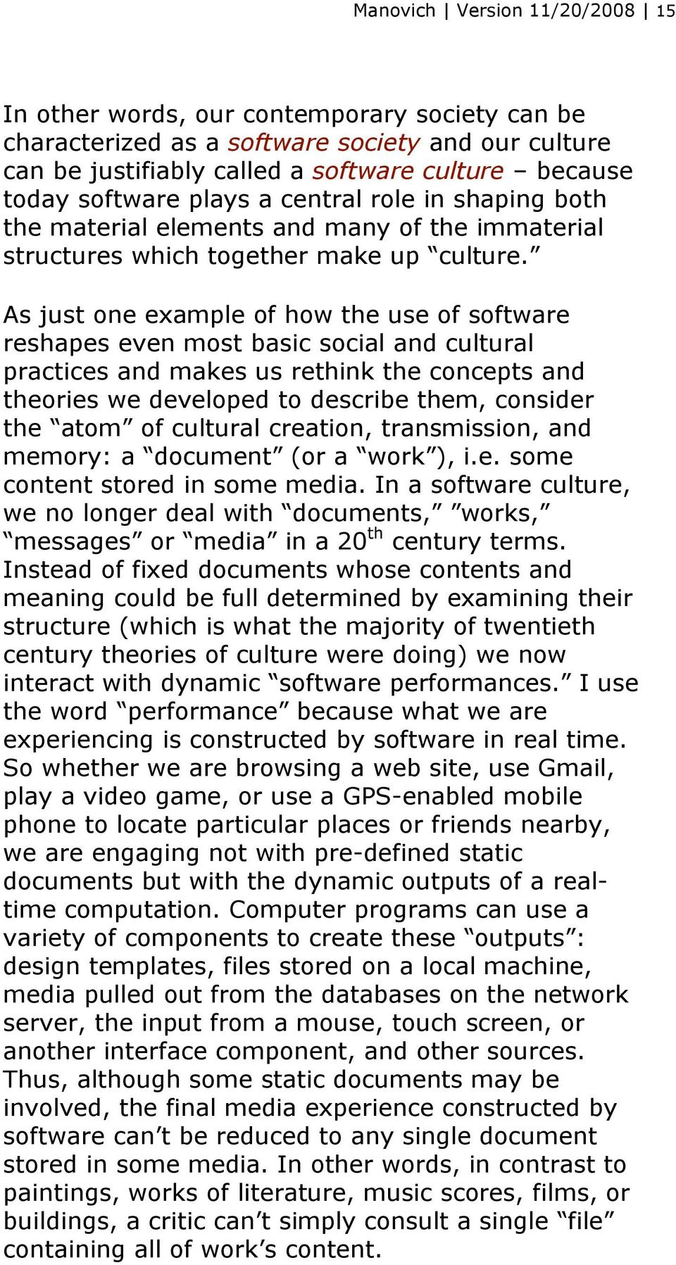 As just one example of how the use of software reshapes even most basic social and cultural practices and makes us rethink the concepts and theories we developed to describe them, consider the atom