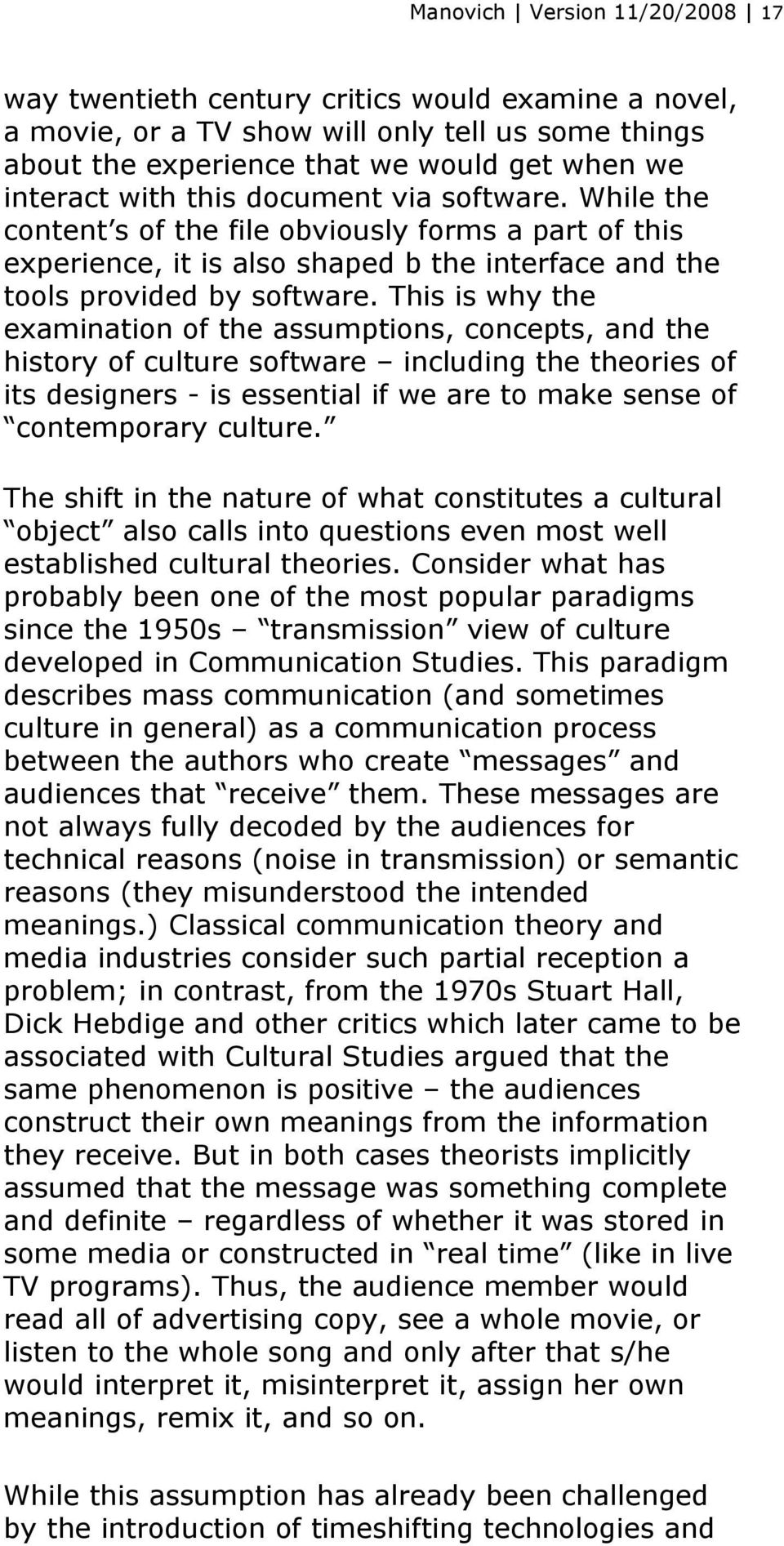 This is why the examination of the assumptions, concepts, and the history of culture software including the theories of its designers - is essential if we are to make sense of contemporary culture.
